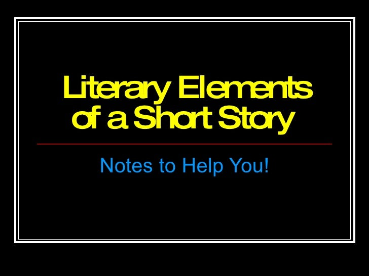 Literary Elements of a Short Story   Notes to Help You!
