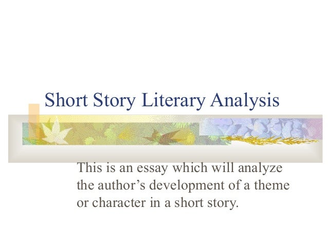 Short Story Literary Analysis   This is an essay which will analyze   the author's development of a theme   or character i...