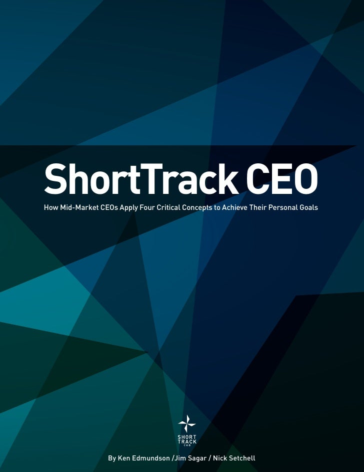 ShortTrack CEOHow Mid-Market CEOs Apply Four Critical Concepts to Achieve Their Personal Goals                            ...