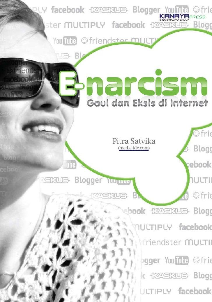 E-NARCISM  Penulis: Pitra Satvika  Penerbit: Pustaka Bina Swadaya Jl. Gunung Sahari III/7 Jakarta Pusat 10610 Telp: (021) ...