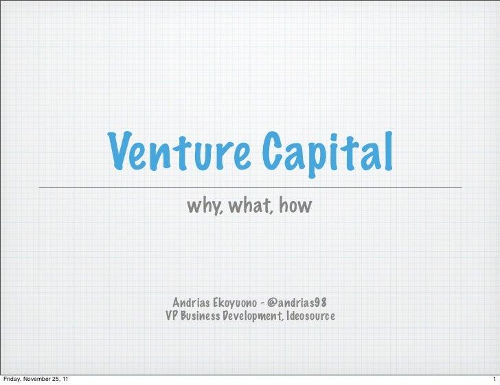 Venture Capital                                 why, what, how                              Andrias Ekoyuono - @andrias98 ...
