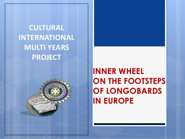 CULTURALINTERNATIONAL  MULTI YEARS    PROJECT                INNER WHEEL                ON THE FOOTSTEPS                OF...