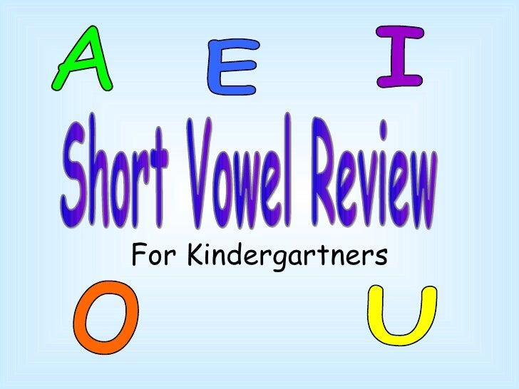 For Kindergartners A E I O U Short Vowel Review