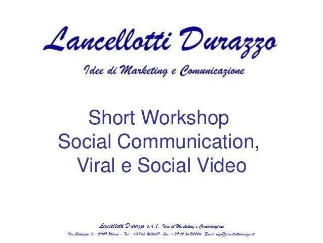 Short WorkshopSocial Communication, Viral e Social Video                   Lancellotti Durazzo s.r.l.           Idee di Ma...