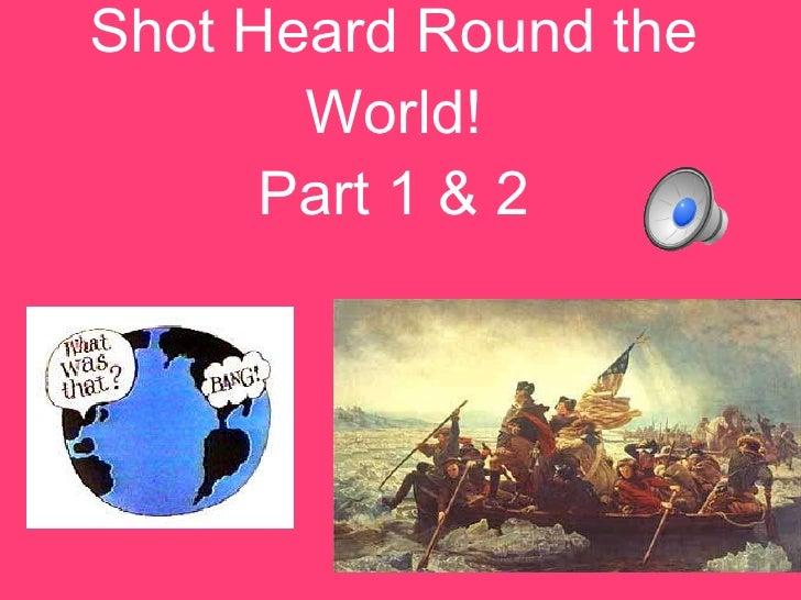 Shot Heard Round the World! Part 1 & 2