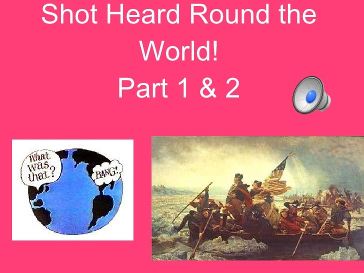 Shot Heard Round the World! Part 1 & 2