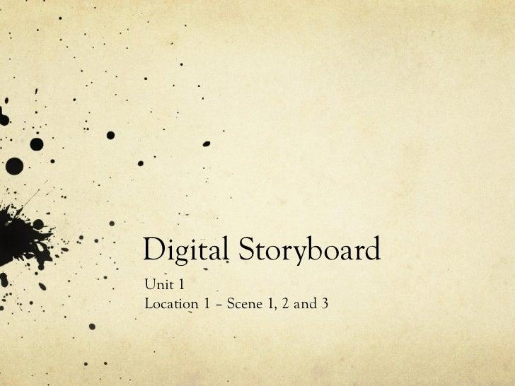 Digital StoryboardUnit 1Location 1 – Scene 1, 2 and 3