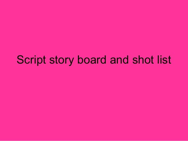 Shotlist,storyboard and script