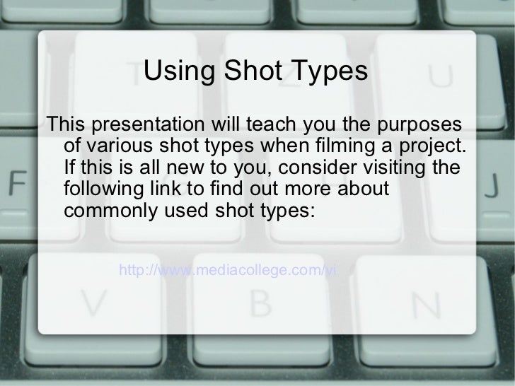 Using Shot Types <ul><li>This presentation will teach you the purposes of various shot types when filming a project. If th...