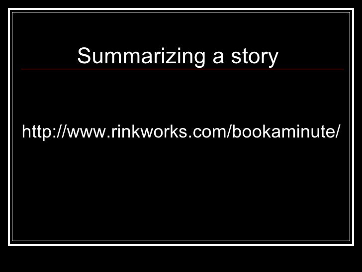 http://www.rinkworks.com/bookaminute/ Summarizing a story