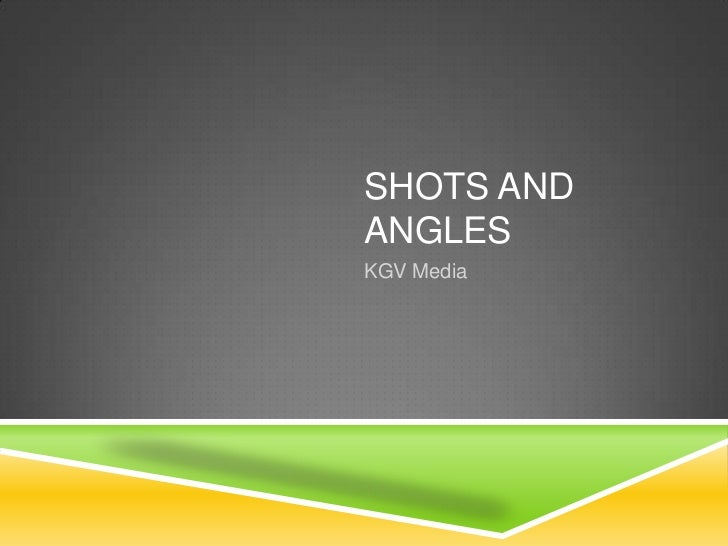 Shots and angles