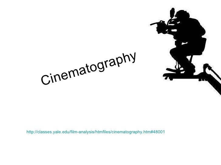 Cinematography http://classes.yale.edu/film-analysis/htmfiles/cinematography.htm#48001