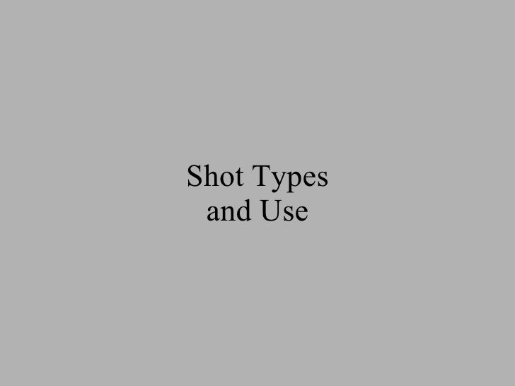 Shot Types and Use
