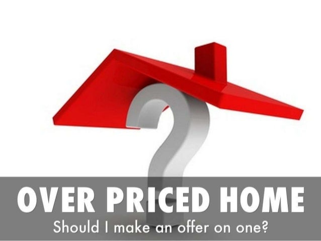 Should I make an offer on an over priced home