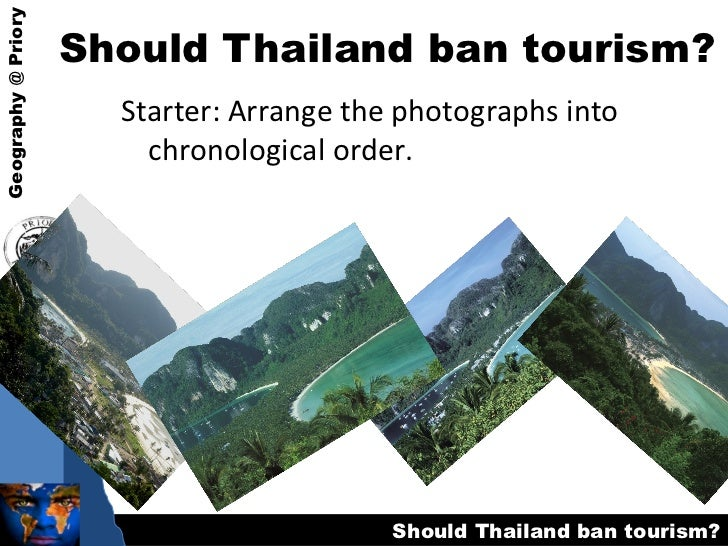 Should Thailand ban tourism? <ul><li>Starter: Arrange the photographs into chronological order. </li></ul>