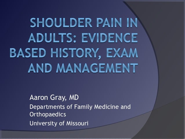 The Painful Adult Shoulder: evidence based history, exam and approach