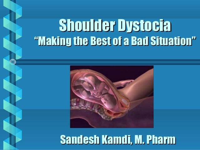 "Shoulder Dystocia""Making the Best of a Bad Situation""     Sandesh Kamdi, M. Pharm"