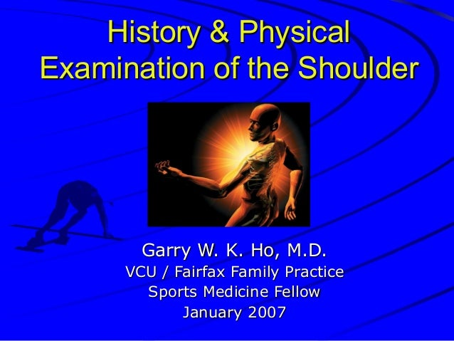 History & Physical Examination of the Shoulder  Garry W. K. Ho, M.D. VCU / Fairfax Family Practice Sports Medicine Fellow ...