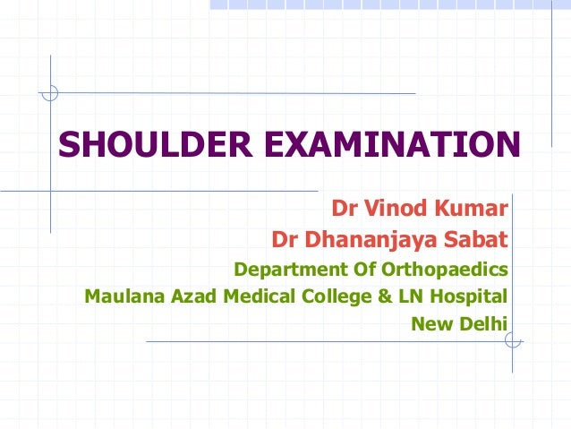 SHOULDER EXAMINATION                        Dr Vinod Kumar                   Dr Dhananjaya Sabat               Department ...