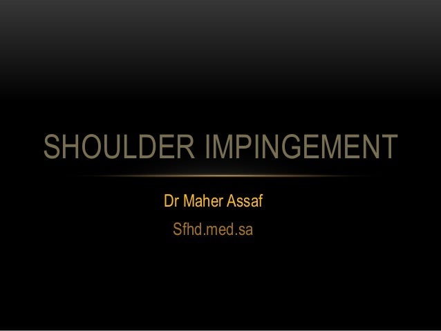 SHOULDER IMPINGEMENT      Dr Maher Assaf       Sfhd.med.sa