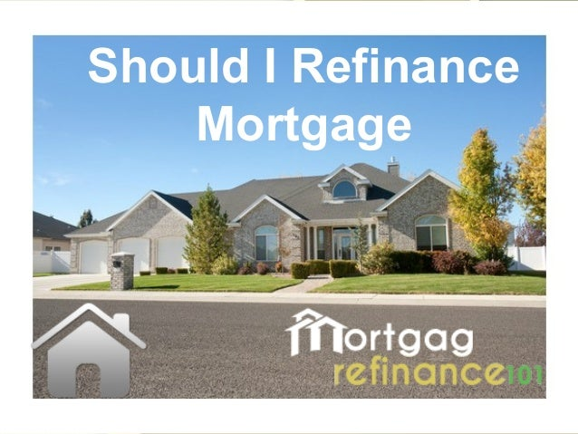 should i refinance my home mortgage quickly