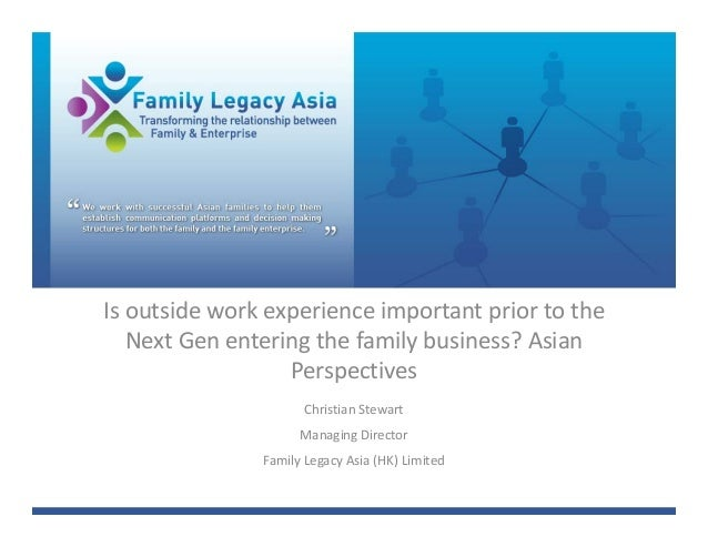 Is outside work experience important prior to the    Next Gen entering the family business? Asian                   Perspe...