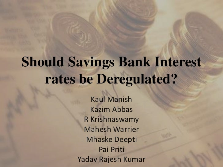 Should Savings Bank Interest   rates be Deregulated?            Kaul Manish            Kazim Abbas          R Krishnaswamy...
