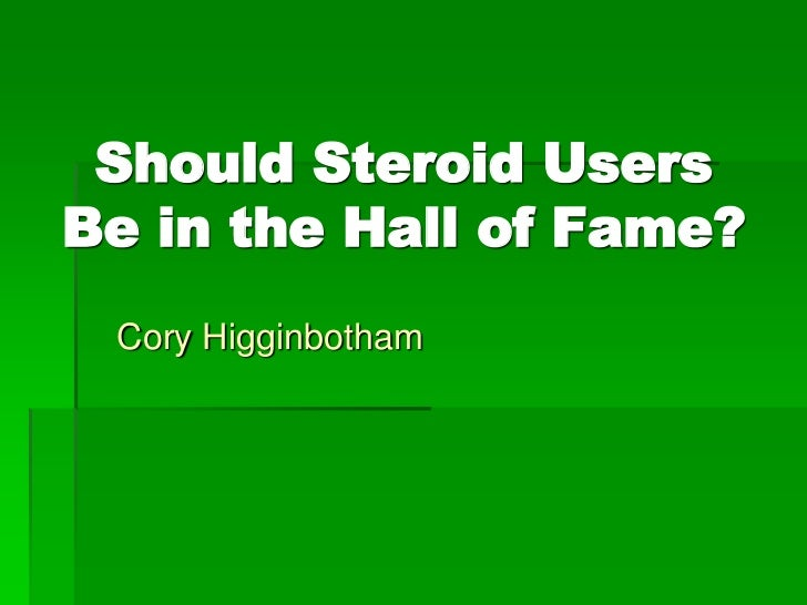 Should steroid users be in the hall of fame