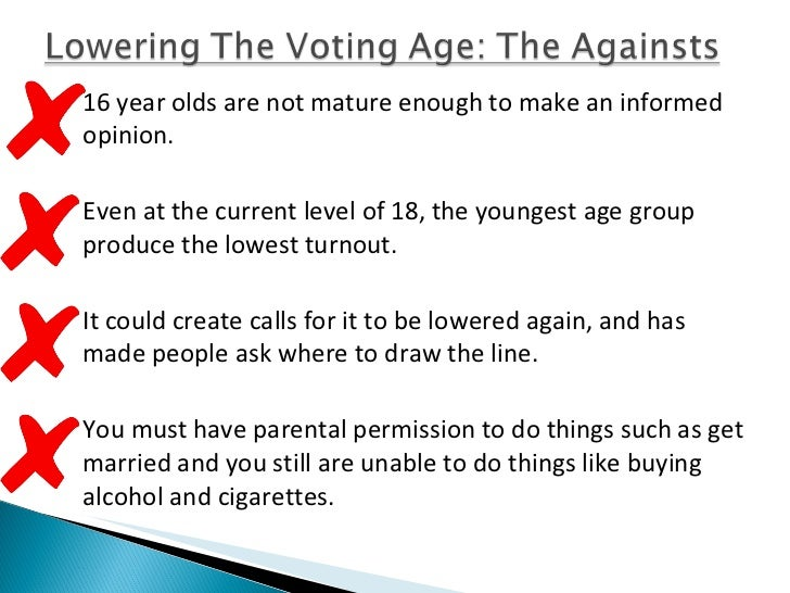lower voting age In my opinion i think the voting age should be lowered to age 16 another reason i think they should lower the voting age to age 16 is because youth's pay taxes and obey laws.