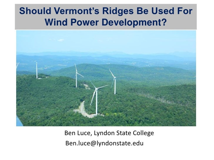 Should Vermont's Ridges Be Used For     Wind Power Development?       Dr. Ben Luce, Lyndon State College           Ben.luc...