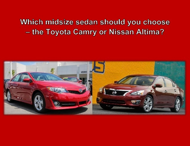 Should you choose the Toyota Camry or the Nissan Altima?