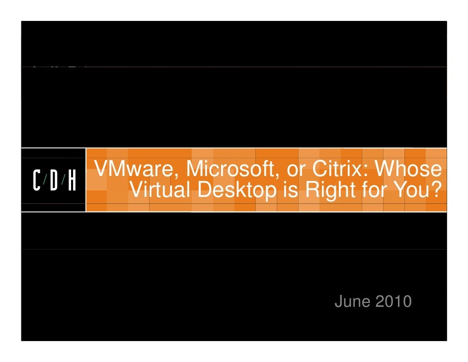 CDH         VMware, Microsoft, or Citrix: Whose CDH     Virtual Desktop is Right for You?                                 ...