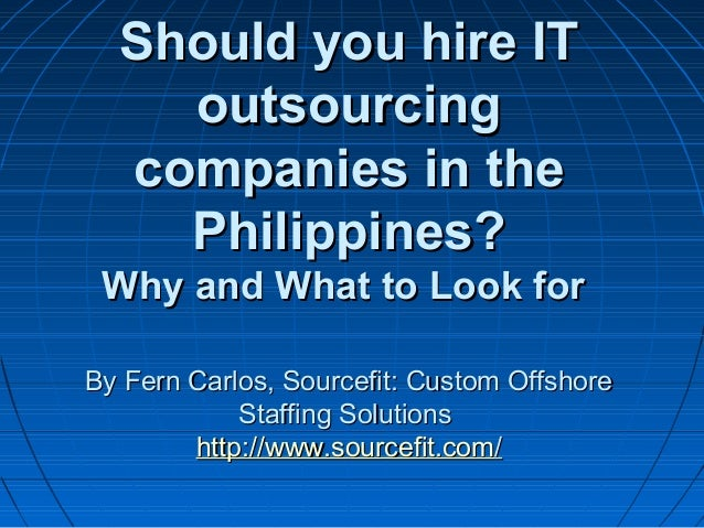 Should you hire IT Should you hire IT  outsourcing outsourcing  companies in the companies in the  Philippines?Philippines...