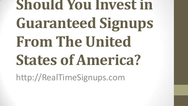 Should You Invest inGuaranteed SignupsFrom The UnitedStates of America?http://RealTimeSignups.com