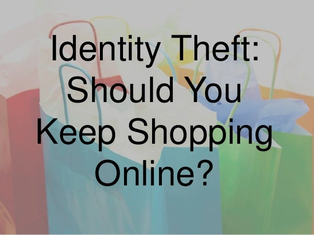 Identity Theft: Should You Keep Shopping Online?