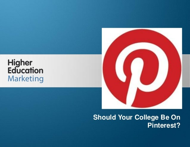 Should Your College Be On Pinterest?  Should Your College Be On Pinterest? Slide 1