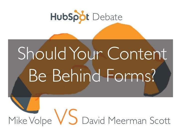 Debate  Should Your Content   Be Behind Forms?Mike Volpe   VS David Meerman Scott