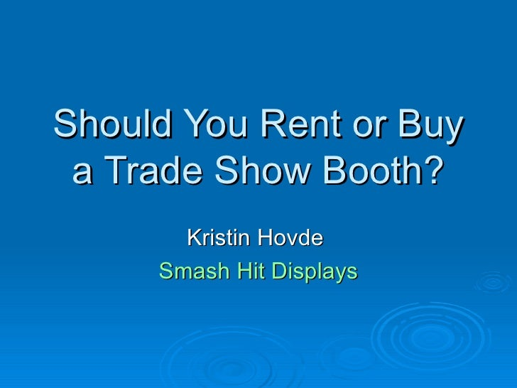 Should You Rent or Buy a Trade Show Booth? Kristin Hovde  Smash Hit Displays