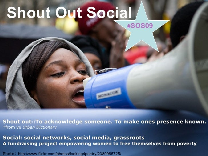 Shout Out Social Shout out * : To acknowledge someone. To make ones presence known.  *from ye  Urban Dictionary Social: so...