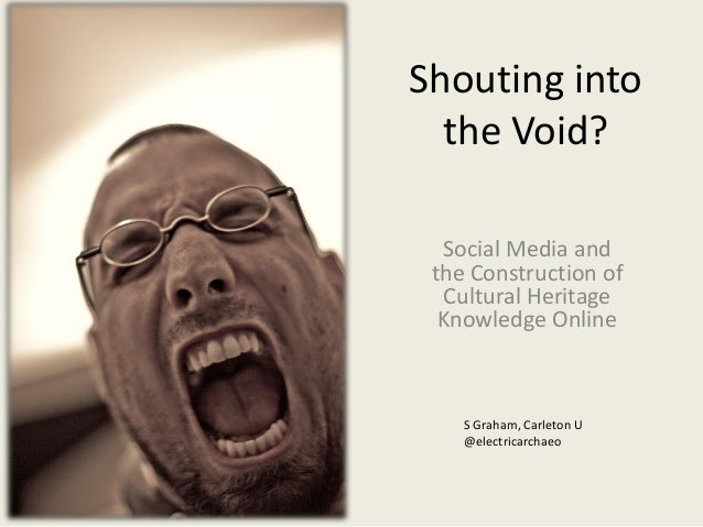 Shouting into the Void? Social Media and the Construction of Cultural Heritage Knowledge Online S Graham, Carleton U @elec...