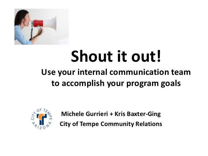 Shout it out!Use your internal communication team  to accomplish your program goals    Michele Gurrieri + Kris Baxter-Ging...