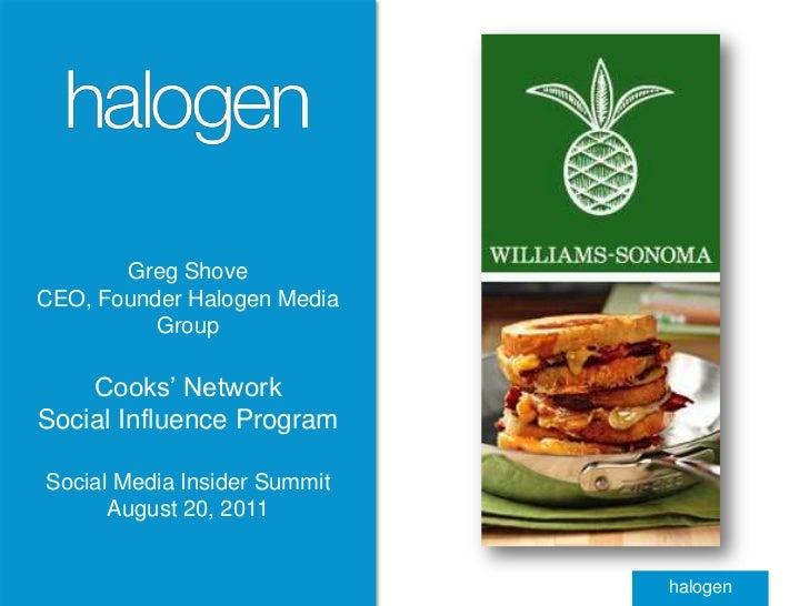 Greg Shove<br />CEO, Founder Halogen Media Group<br />Cooks' Network<br />Social Influence Program<br />Social Media Insid...