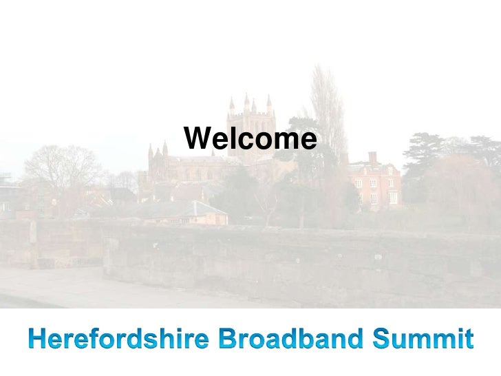 Welcome<br />Herefordshire Broadband Summit<br />