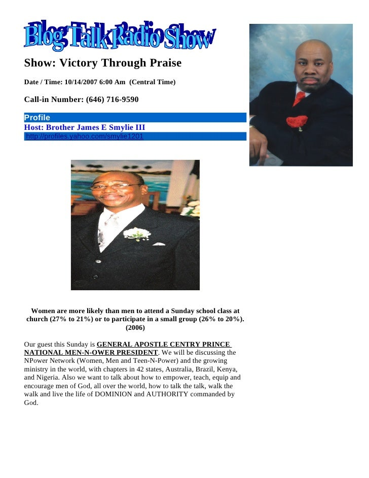 Show: Victory Through Praise Date / Time: 10/14/2007 6:00 Am (Central Time)  Call-in Number: (646) 716-9590  Profile Host:...