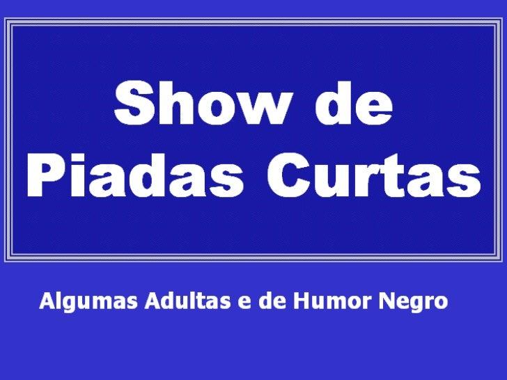 Algumas Adultas e de Humor Negro Show de Piadas Curtas