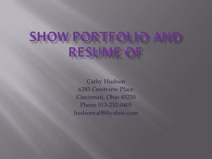 Cathy Hudson 6285 Crestview Place Cincinnati, Ohio 45230 Phone 513-232-0405 [email_address]