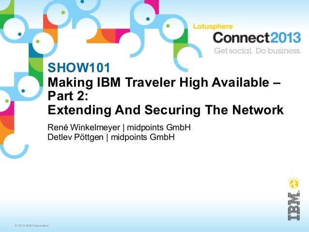 SHOW101                     Making IBM Traveler High Available –                     Part 2:                     Extending...