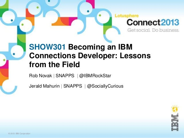 SHOW301 Becoming an IBM                    Connections Developer: Lessons                    from the Field               ...