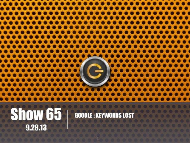 Show 65  GOOGLE : KEYWORDS LOST  9.28.13 1