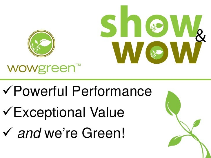 Powerful Performance Exceptional Value  and we're Green!